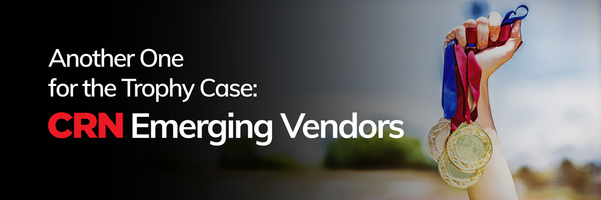 Another-One-for-the-Trophy-Case---CRN-Emerging-Vendors