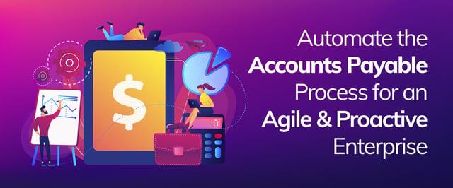 Automate Accounts Payable Process for an Agile & Proactive Enterprise