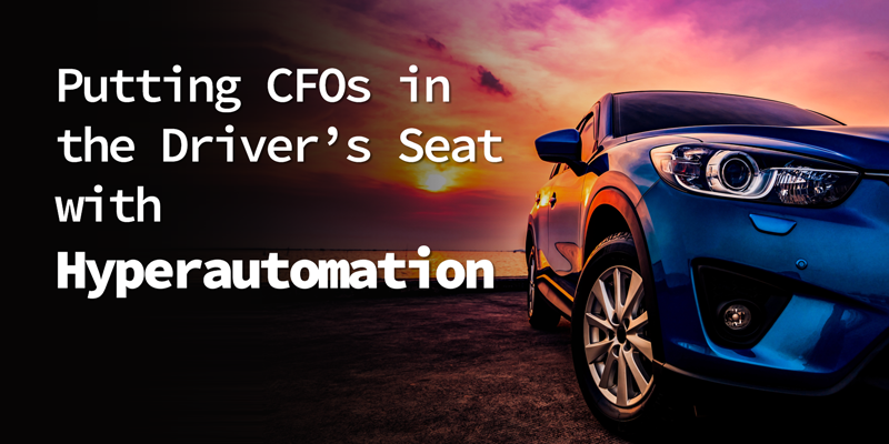 Putting CFOs in the Driver's Seat With Hyperautomation