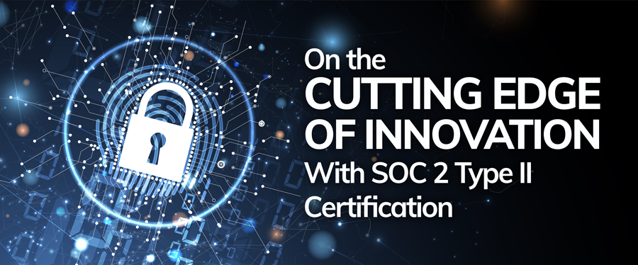 On the Cutting Edge of Innovation With SOC 2 Type II Certification