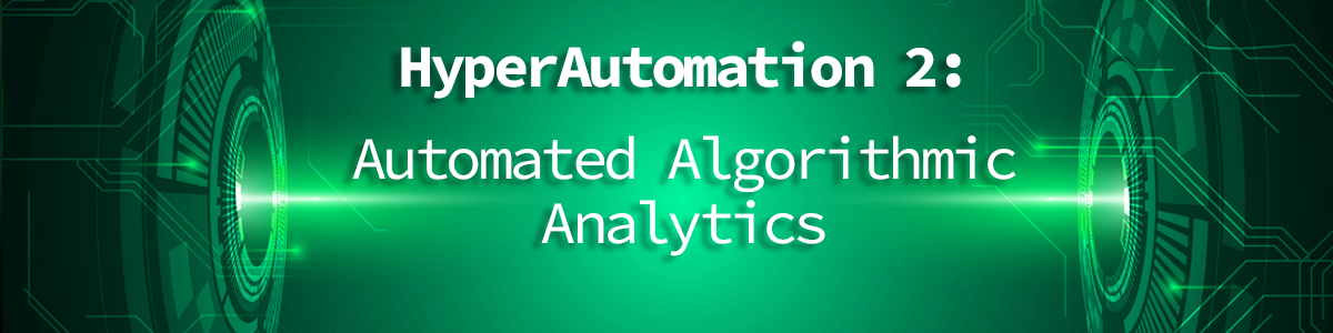 Hyper Automation: The Opportunity for Automated Algorithmic Analytics